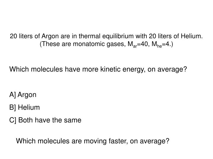 20 liters of Argon are in thermal equilibrium with 20 liters of Helium.