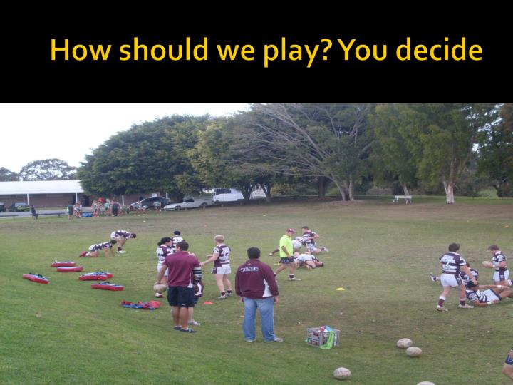 How should we play you decide