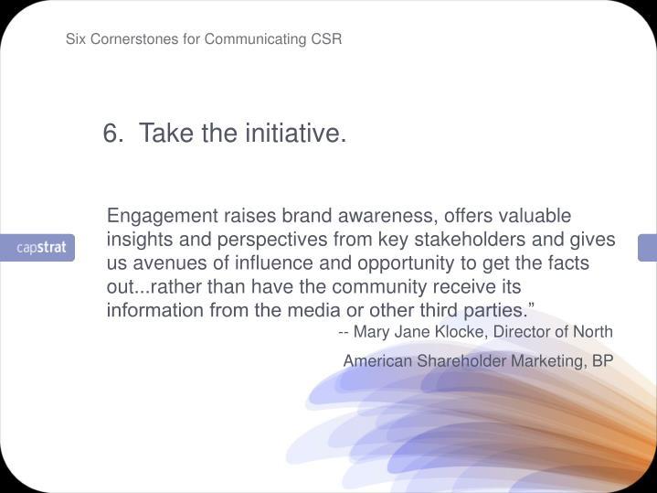 6.  Take the initiative.