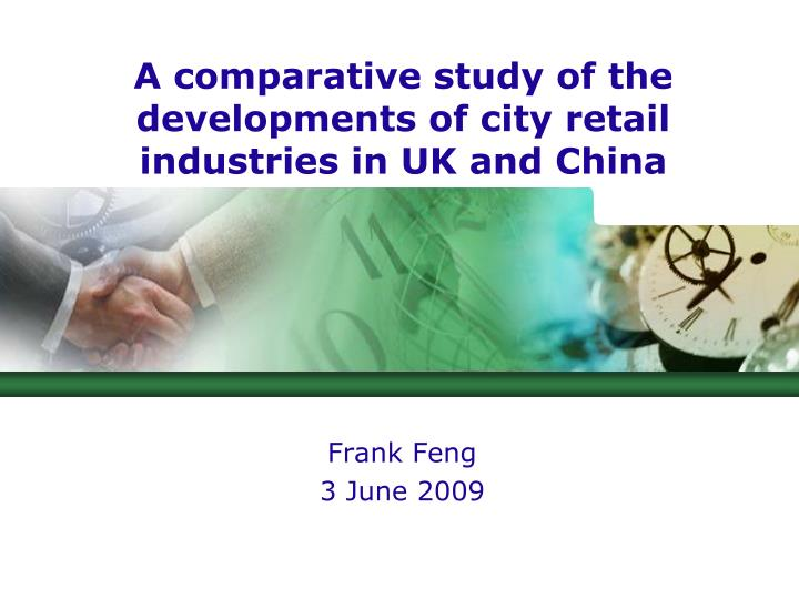 a comparative study of the developments of city retail industries in uk and china n.