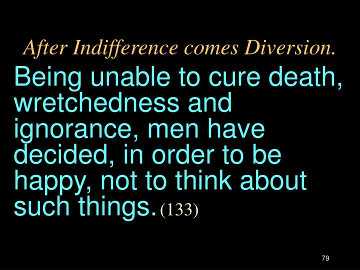 After Indifference comes Diversion.