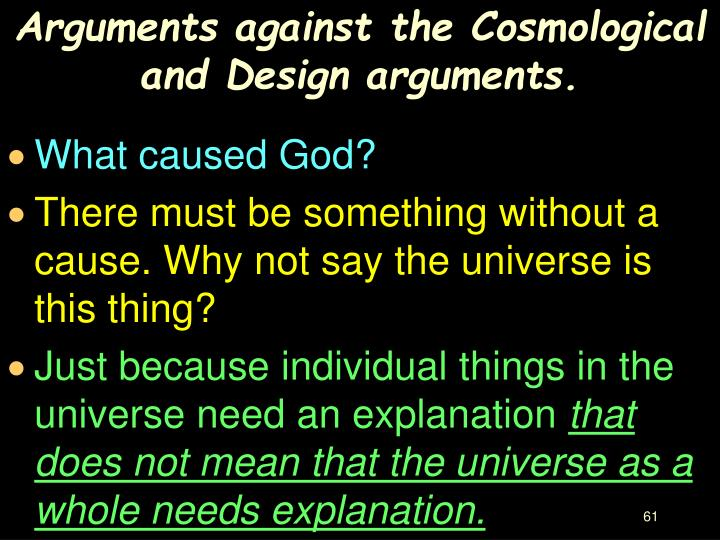 Arguments against the Cosmological and Design arguments.