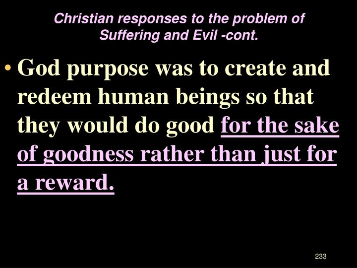 Christian responses to the problem of Suffering and Evil -cont.