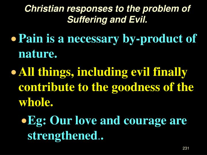 Christian responses to the problem of Suffering and Evil.