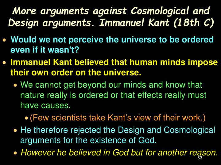 More arguments against Cosmological and Design arguments. Immanuel Kant (18th C)