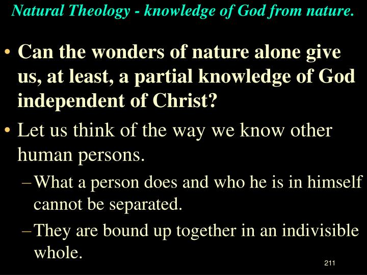 Natural Theology - knowledge of God from nature.