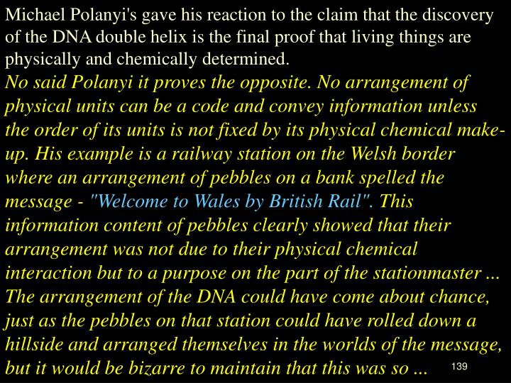 Michael Polanyi's gave his reaction to the claim that the discovery of the DNA double helix is the final proof that living things are physically and chemically determined.
