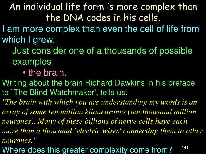 An individual life form is more complex than the DNA codes in his cells.