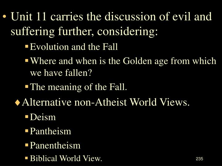 Unit 11 carries the discussion of evil and suffering further, considering: