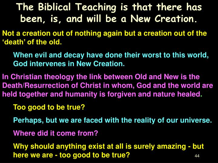 The Biblical Teaching is that there has been, is, and will be a New Creation.