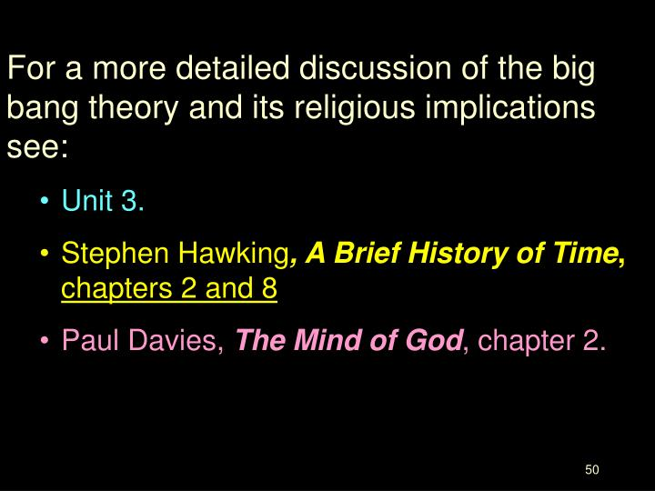 For a more detailed discussion of the big bang theory and its religious implications see: