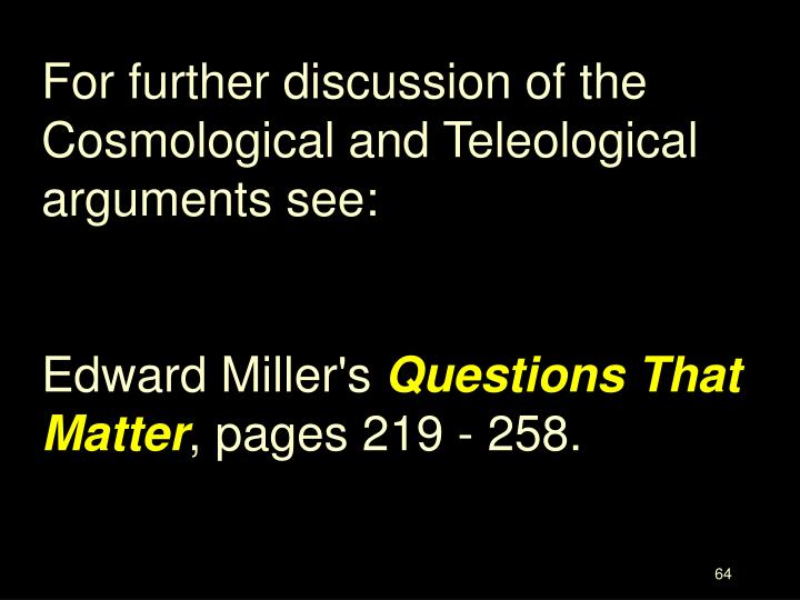 For further discussion of the Cosmological and Teleological arguments see: