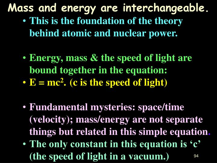 Mass and energy are interchangeable.