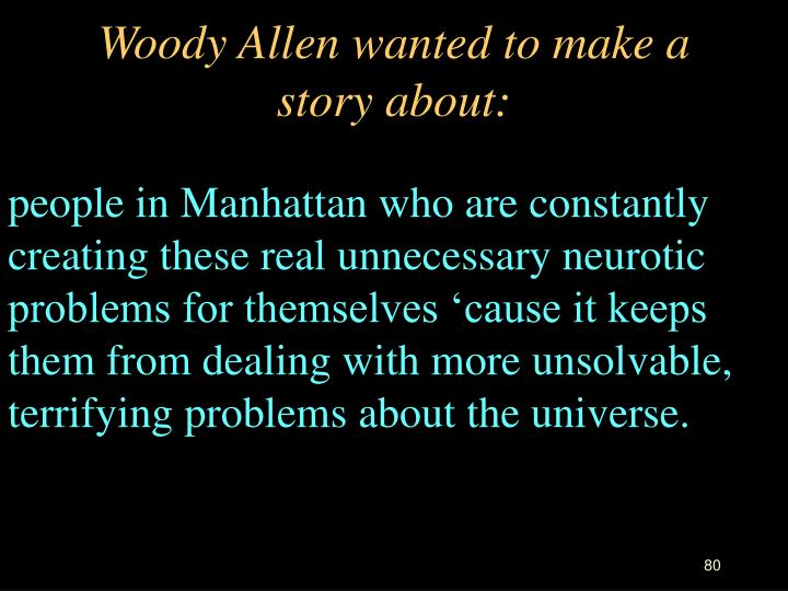 Woody Allen wanted to make a story about:
