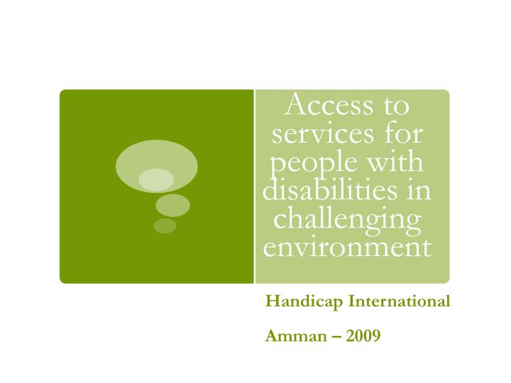 access to services for people with disabilities in challenging environment n.