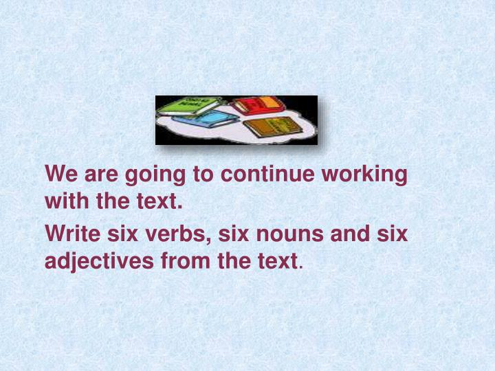 We are going to continue working with the text.