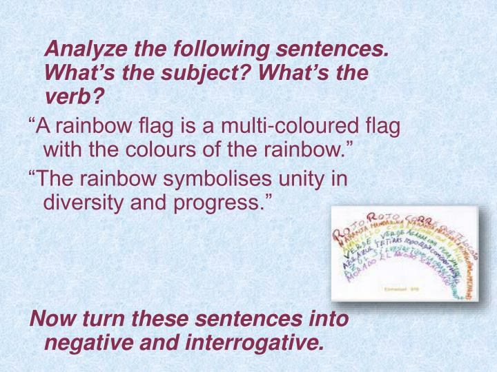 Analyze the following sentences. What's the subject? What's the verb?