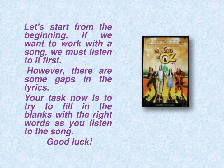 Let's start from the beginning. If we want to work with a song, we must listen to it first.