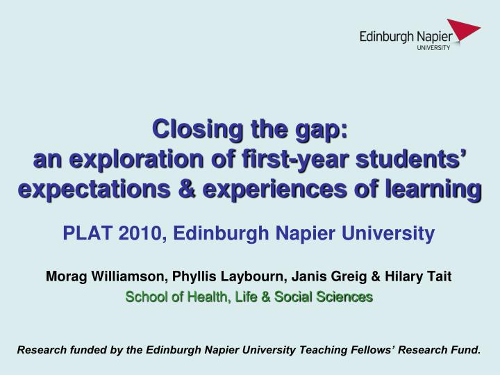 closing the gap an exploration of first year students expectations experiences of learning n.