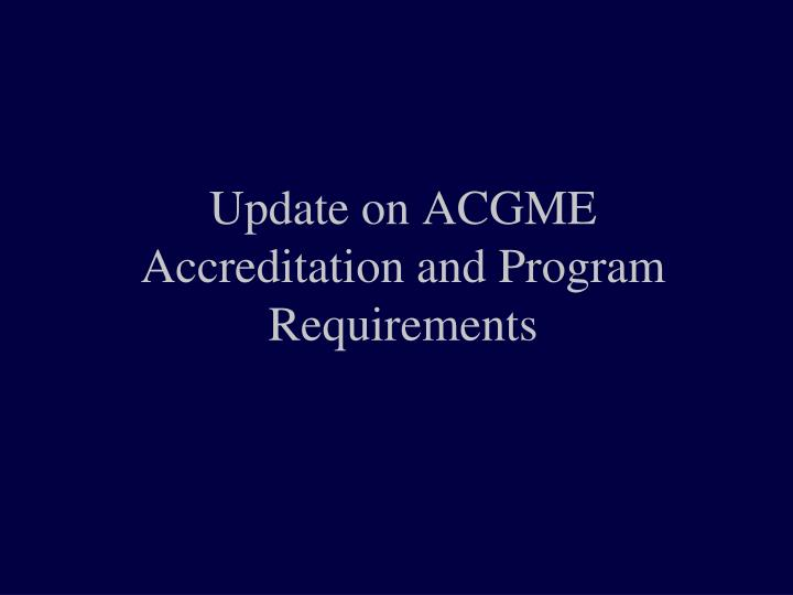 update on acgme accreditation and program requirements n.