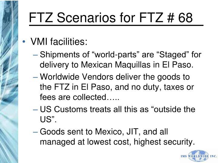 FTZ Scenarios for FTZ # 68