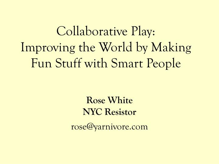 collaborative play improving the world by making fun stuff with smart people n.