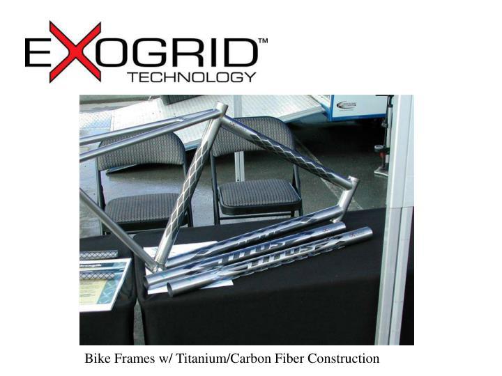 Bike Frames w/ Titanium/Carbon Fiber Construction