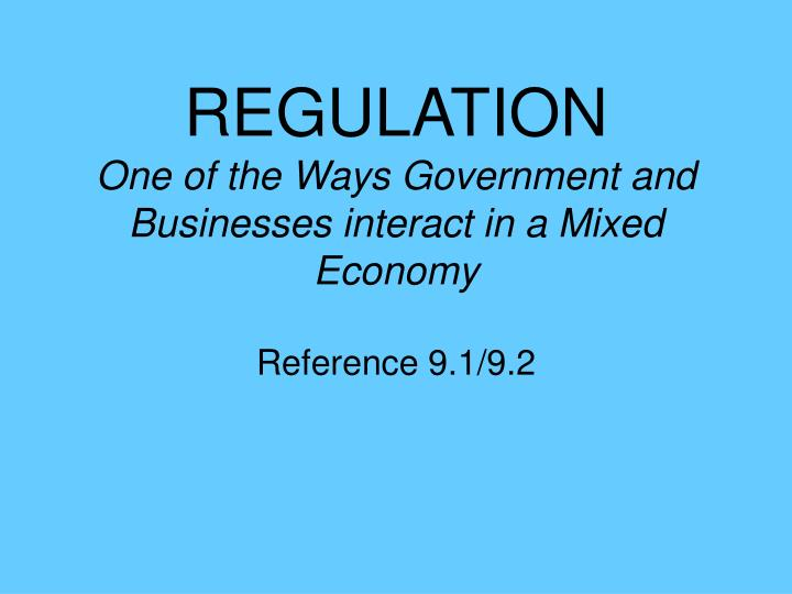 regulation one of the ways government and businesses interact in a mixed economy n.