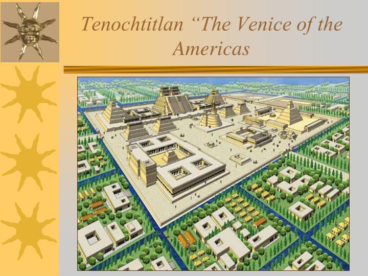 "Tenochtitlan ""The Venice of the Americas"