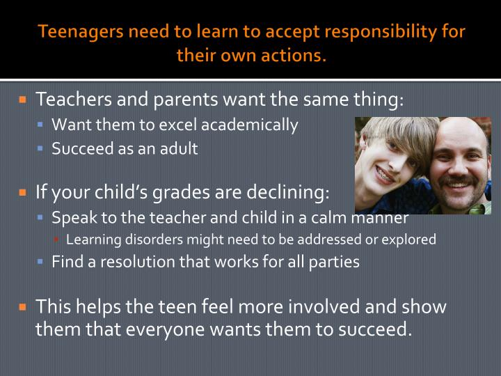Teenagers need to learn to accept responsibility for their own actions.