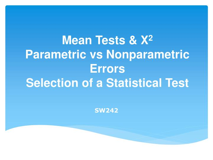 mean tests x 2 parametric vs nonparametric errors selection of a statistical test n.