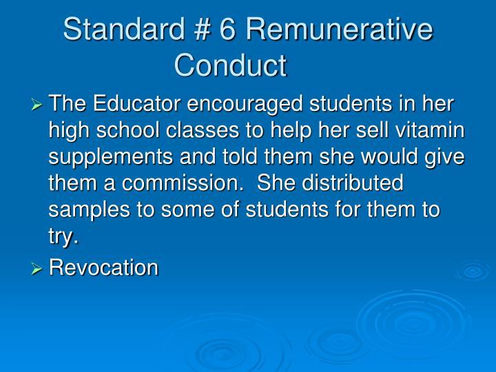 Standard # 6 Remunerative Conduct