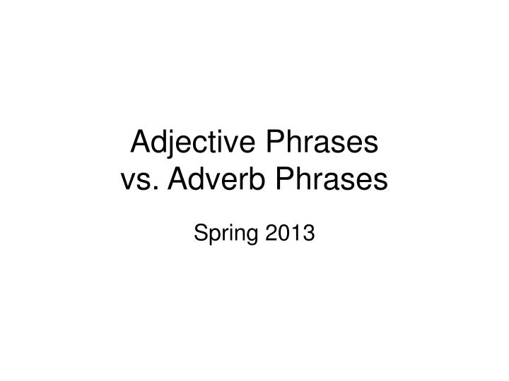 adjective phrases vs adverb phrases n.