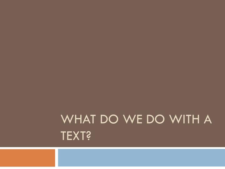 What do we do with a text