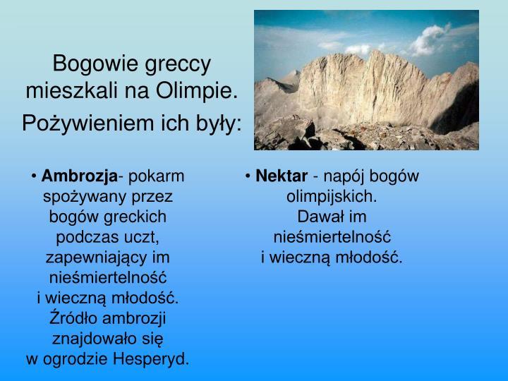 Bogowie greccy mieszkali na olimpie po ywieniem ich by y
