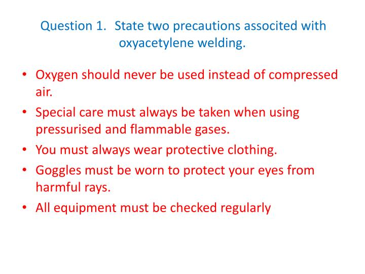 question 1 state two precautions associted with oxyacetylene welding n.
