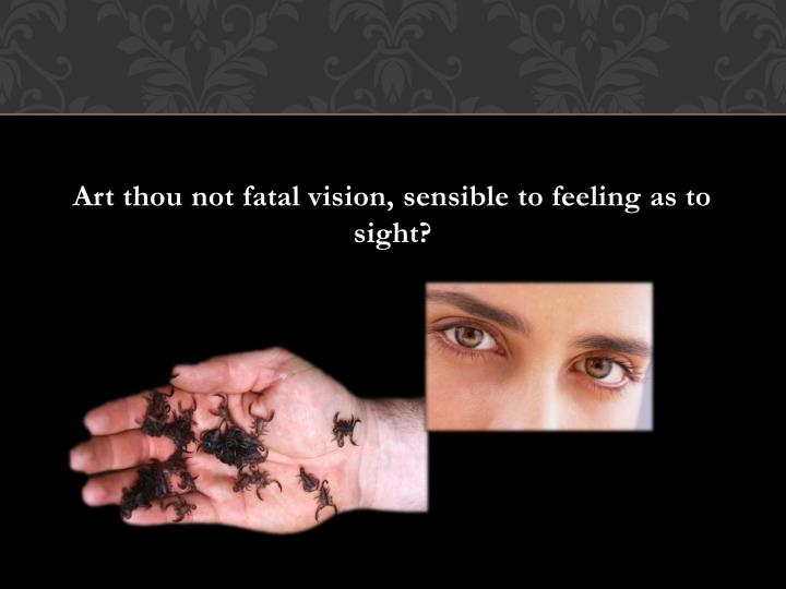 Art thou not fatal vision, sensible to feeling as to sight?