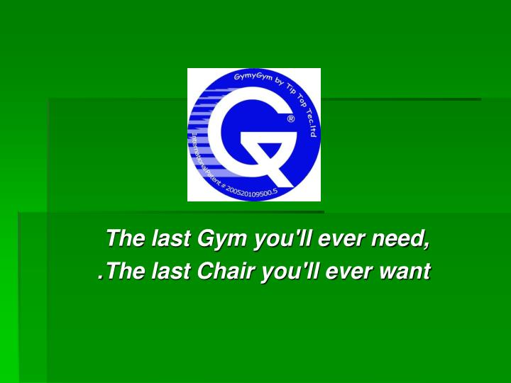 the last gym you ll ever need the last chair you ll ever want n.