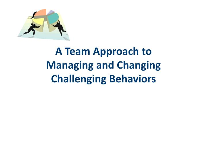a team approach to managing and changing challenging behaviors n.