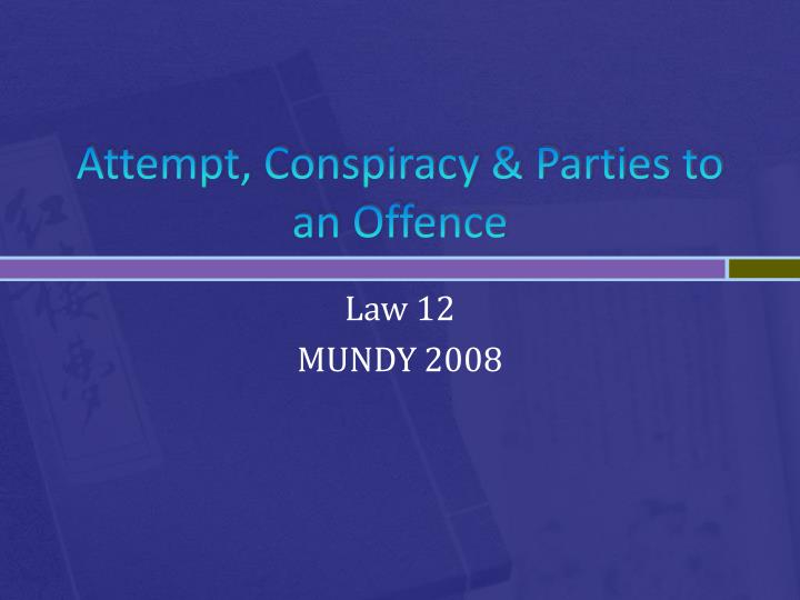attempt conspiracy parties to an offence n.