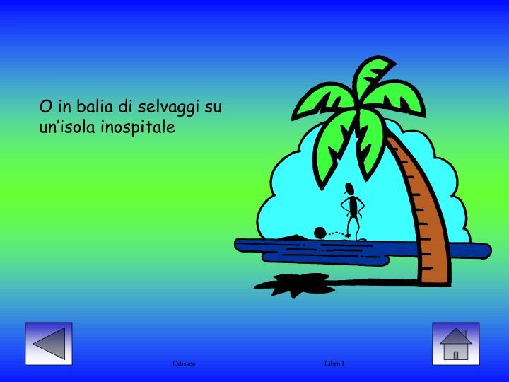 O in balia di selvaggi su un'isola inospitale