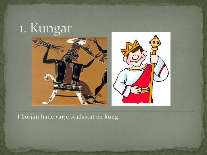 1 kungar