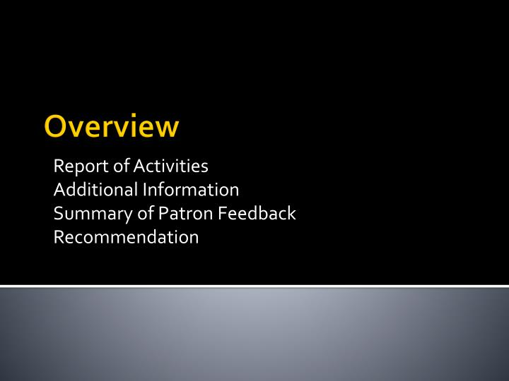 Report of activities additional information summary of patron feedback recommendation