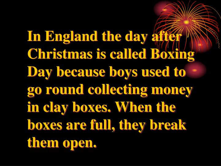 in england the day after christmas is called boxing day because - What Is The Day After Christmas Called