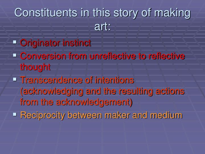 Constituents in this story of making art: