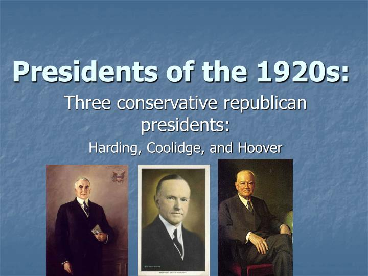 compare the presidential leadership of harding coolidge and hoover Warren g harding calvin coolidge herbert hoover  herbert hoover: domestic  had re-nominated hoover as their candidate for that year's presidential.