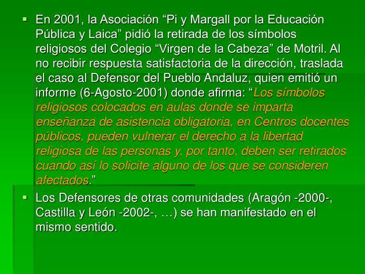 """En 2001, la Asociación """"Pi y Margall por la Educación Pública y Laica"""" pidió la retirada de los símbolos religiosos del Colegio """"Virgen de la Cabeza"""" de Motril. Al no recibir respuesta satisfactoria de la dirección, traslada el caso al Defensor del Pueblo Andaluz, quien emitió un informe (6-Agosto-2001) donde afirma: """""""