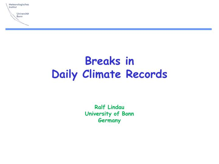 breaks in daily climate records ralf lindau university of bonn germany n.