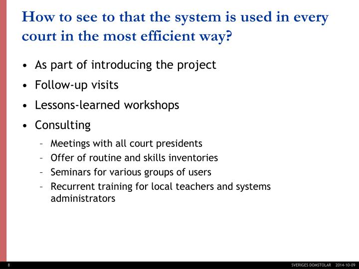 How to see to that the system is used in every court in the most efficient way?