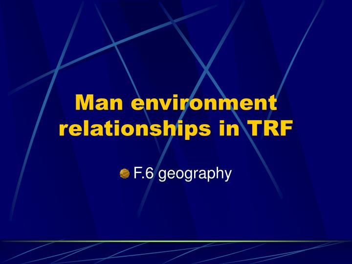 man environment relationships in trf n.